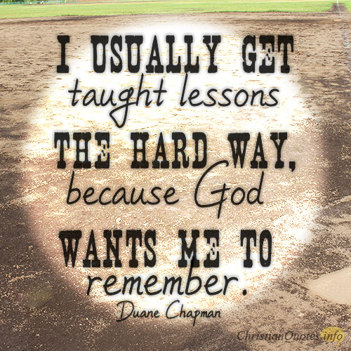 I-usually-get-taught-lessons-the-hard-way-because-God-wants-me-to-remember