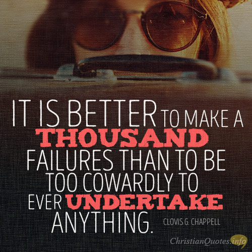 It-is-better-to-make-a-thousand-failures-than-to-be-too-cowardly-to-ever-undertake-anything